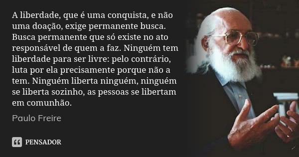 paulo_freire_a_liberdade_que_e_uma_conquista_e_nao_uma_lv5wmor